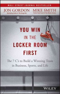 You Win in the Locker Room First: The 7 C's to Build a Winning Team in Sports, Business, and Life