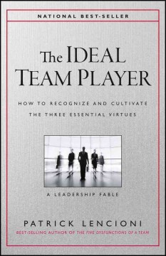 Ideal Team Player, The: How to Recognize and Cultivate the Three Essential Virtues