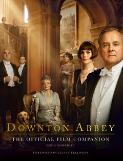 Downton Abbey: The Official Film Companion