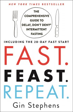 Fast. Feast. Repeat.: The Comprehensive Guide to Delay, Don't Deny Intermittent Fasting: Including the 28-Day Fast Start
