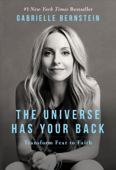 Universe Has Your Back, The: Transform Fear to Faith