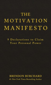 Motivation Manifesto, The: 9 Declarations to Claim Your Personal Power