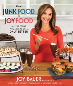 From Junk Food to Joy Food: All the Foods You Love to Eat… Only Better