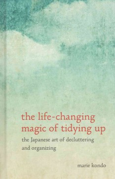 Life-Changing Magic of Tidying Up, The: The Japanese Art of Decluttering and Organizing
