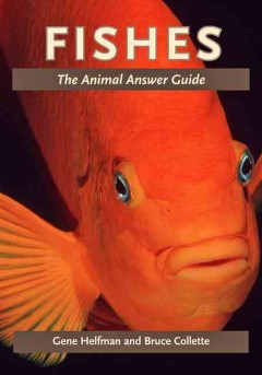 Fishes: The Animal Answer Guide