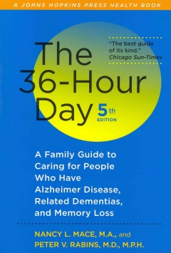 36-Hour Day, The: A Family Guide to Caring for People Who Have Alzheimer Disease, Related Dementias, and Memory Loss. Fifth Edition