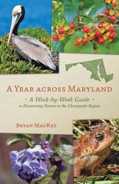 Year Across Maryland, A: A Week-by-Week Guide to Discovering Nature in the Chesapeake Region