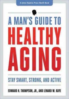 Man's Guide to Healthy Aging, A: Stay Smart, Strong, and Active