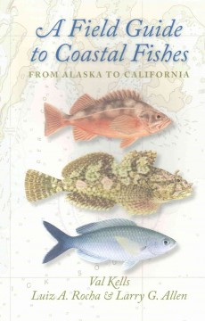Field Guide to Coastal Fishes, A: From Alaska to California
