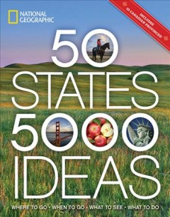 50 States 5,000 Ideas: Where to Go, When to Go, What to See, What to Do