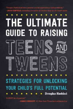 Ultimate Guide To Raising Teens And Tweens, The:  Strategies For Unlocking Your Child'S Full Potential