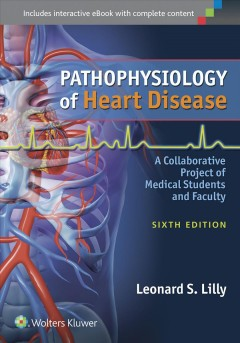 Pathophysiology of Heart Disease: A Collaborative Project of Medical Students and Faculty. Sixth Edition