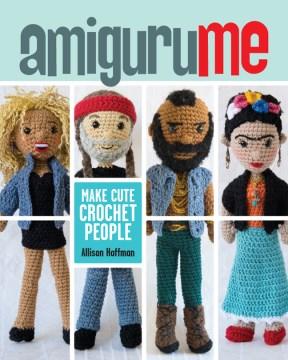 AmiguruME: Make Cute Crochet People