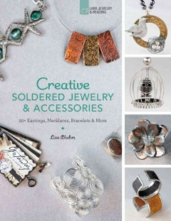 Creative Soldered Jewelry & Accessories: 20+ Earrings, Necklaces, Bracelets & More