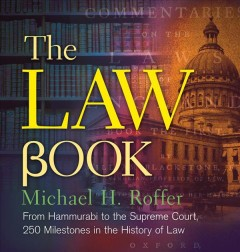Law Book, The: From Hammurabi to the International Criminal Court, 250 Milestones in the History of Law