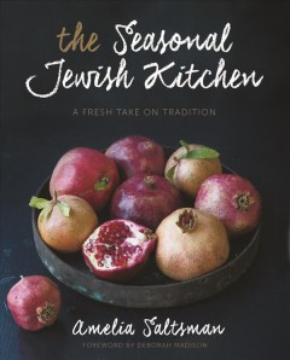 Seasonal Jewish Kitchen, The: A Fresh Take on Tradition