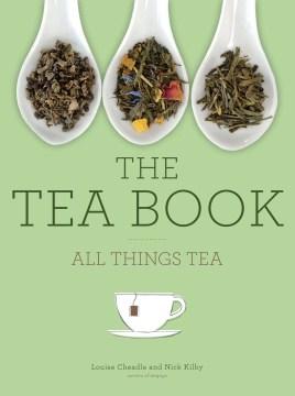 Tea Book, The: All Things Tea