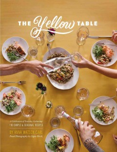 Yellow Table, The: A Celebration of Everyday Gatherings: 110 Simple & Seasonal Recipes