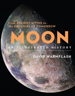Moon?an Illustrated History: From Ancient Myths to the Colonies of Tomorrow (Sterling Illustrated Histories)