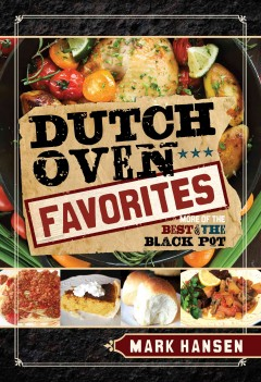 Dutch Oven Favorites: More of the Best of the Black Pot
