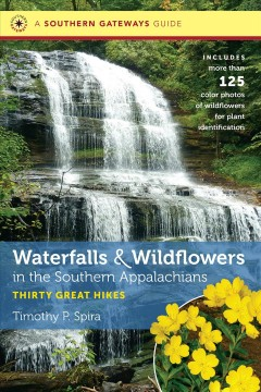 Waterfalls & Wildflowers in the Southern Appalachians: Thirty Great Hikes