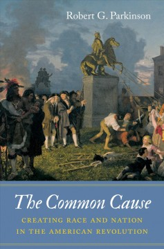 Common Cause, The: Creating Race and Nation in the American Revolution