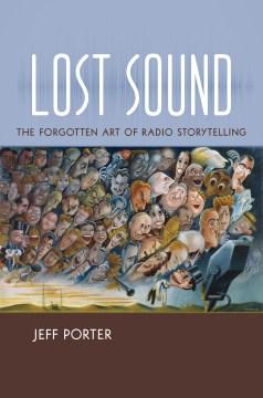 Lost Sound: The Forgotten Art of Radio Storytelling