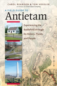 Field Guide to Antietam, A: Experiencing the Battlefield Through Its History, Places, & People