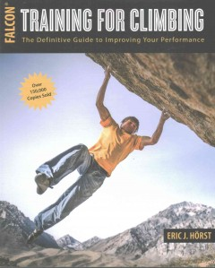 Training for Climbing: The Definitive Guide to Improving Your Performance. Third Edition