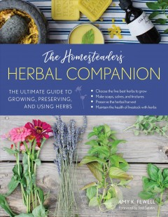 Homesteader's Herbal Companion, The:  The Ultimate Guide To Growing, Preserving, And Using Herbs