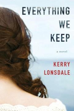 Everything We Keep: A Novel