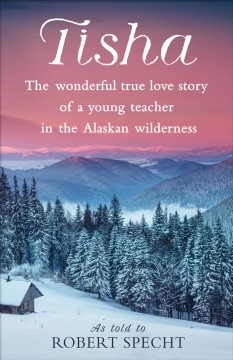 Tisha: The Story of a Young Teacher in the Alaska Wilderness