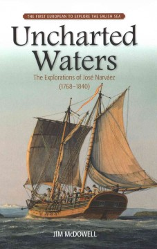 Uncharted Waters: The Explorations of Jose Narvaez (1768-1840)