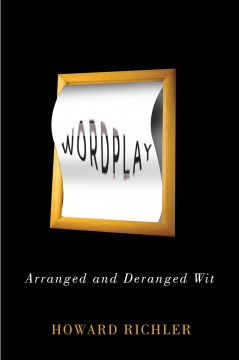 Wordplay: Arranged and Deranged Wit
