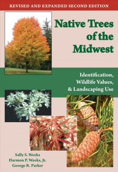 Native Trees of the Midwest: Identification, Wildlife Values, and Landscaping Use. Second Edition