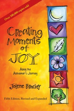 Creating Moments of Joy Along the Alzheimer's Journey. Fifth Edition