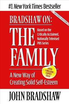 Bradshaw on: The Family: A New Way of Creating Solid Self-esteem. Revised Edition
