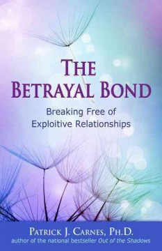 Betrayal Bond, The: Breaking Free of Exploitive Relationships