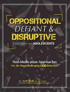 Oppositional Defiant & Disruptive Children and Adolescents: Non-Medication Approaches for the Most Challenging ODD Behaviors