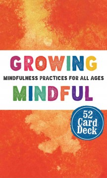 Growing Mindful Card Deck: Mindfulness Practices for All Ages