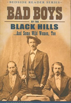 Bad Boys of the Black Hills… And Some Wild Women, Too