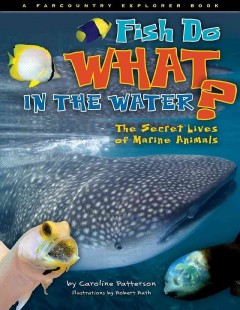 Fish Do What in the Water?: The Secret Lives of Marine Animals