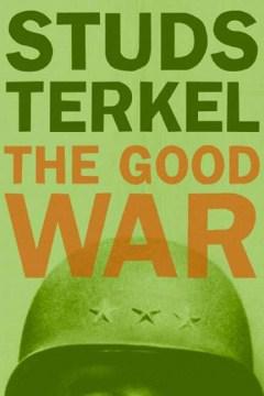 Good War, The: An Oral History of World War II