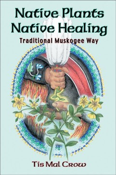 Native Plants, Native Healing: Traditional Muskogee Way