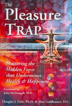 Pleasure Trap, The: The Mastering the Hidden Force That Undermines Health & Happiness