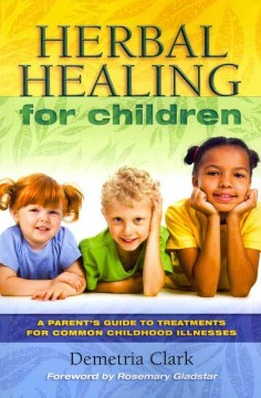 Herbal Healing for Children: A Parent's Guide to Treatments for Common Childhood Illnesses