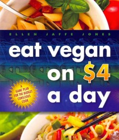 Eat Vegan on $4 a Day: A Game Plan for the Budget-Conscious Cook