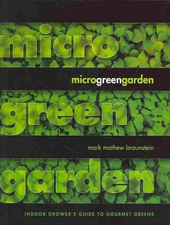 Microgreen Garden: The Indoor Grower's Guide to Gourmet Greens