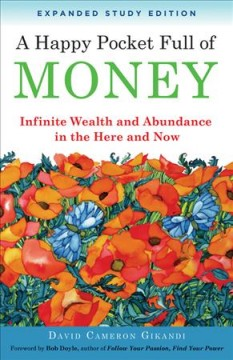 Happy Pocket Full of Money, A: Infinite Wealth and Abundance in the Here and Now