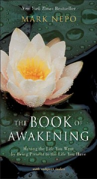 Book of Awakening, The: Having the Life You Want by Being Present to the Life You Have
